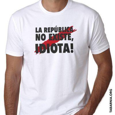 Camiseta La república no existe idiota blanca