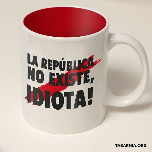 Taza La Republica no existe idiota blanca