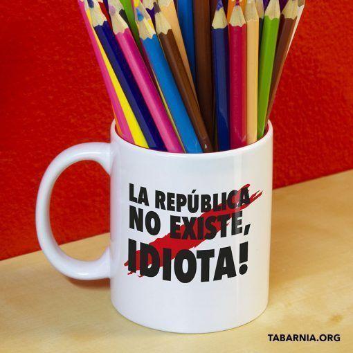 Taza La Republica no existe idiota blanco